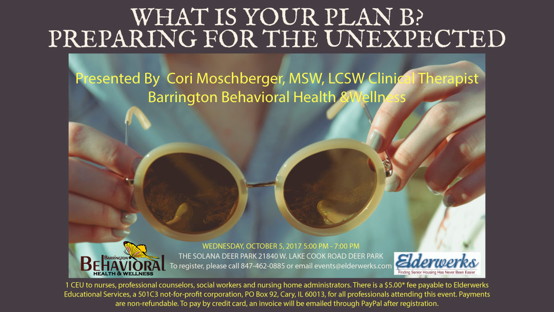 Image of promotional flyer for the event; What is Your Plan B? Preparing for the Unexpected presented Cori Moschberger of Barrington Behavioral Health and Wellness - October 5, 2017 5 pm to 7 pm at The Solana Deer Park. Call 847-462-0885 to register - 1 CEU available to professionals.